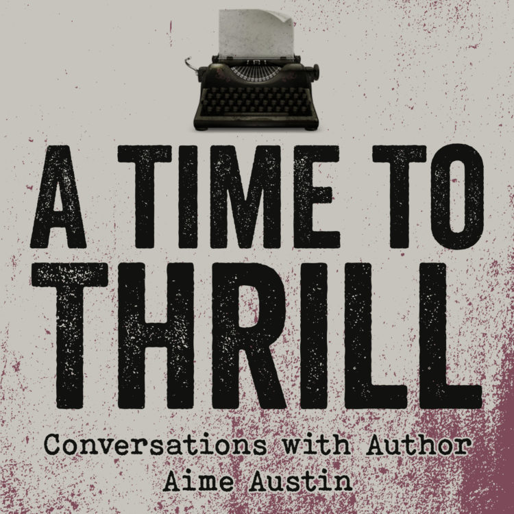 Episode 9: A Time to Thrill – Conversation with Aime Austin – featuring Elizabeth Decker